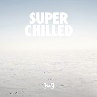 PIAS to release 'Super Chilled' a New digital only compilation featuring alt-J, Beach House, Flume