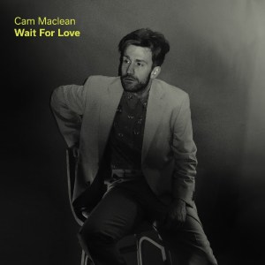 Cam Maclean is streaming his forth coming release 'Wait For Love'.
