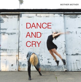 Mother Mother Dance And Cry Review For Northern Transmissions