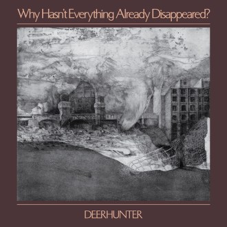 Why Hasn't Everything Already Disappeared? by Deerhunter, album review by Leslie Chu, the full-length comes out on January 18th via 4AD