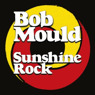 Bob Mould 'Sunshine Rock' Review for Northern Transmissions