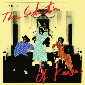 'The Seduction of Kansas' by Priests, album review by Leslie Chu.