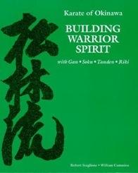Karate of Okinawa - Building Warrior Spirit with Gan, Soku, Tanden, Riki (aka, the Green Book) by Robert Scaglione and William Cummins