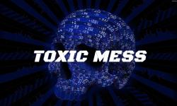 Toxic Mess