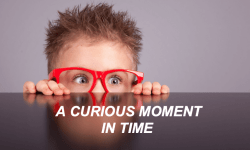 A Curious Moment in Time