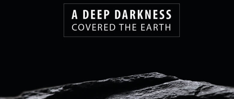 A Deep Darkness Covered the Earth