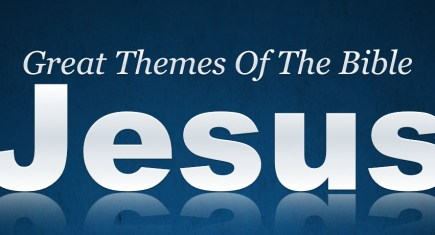 Great Themes Of The Bible: Jesus
