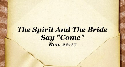 "The Spirit And The Bride Say ""Come"" (Rev. 22:17)"