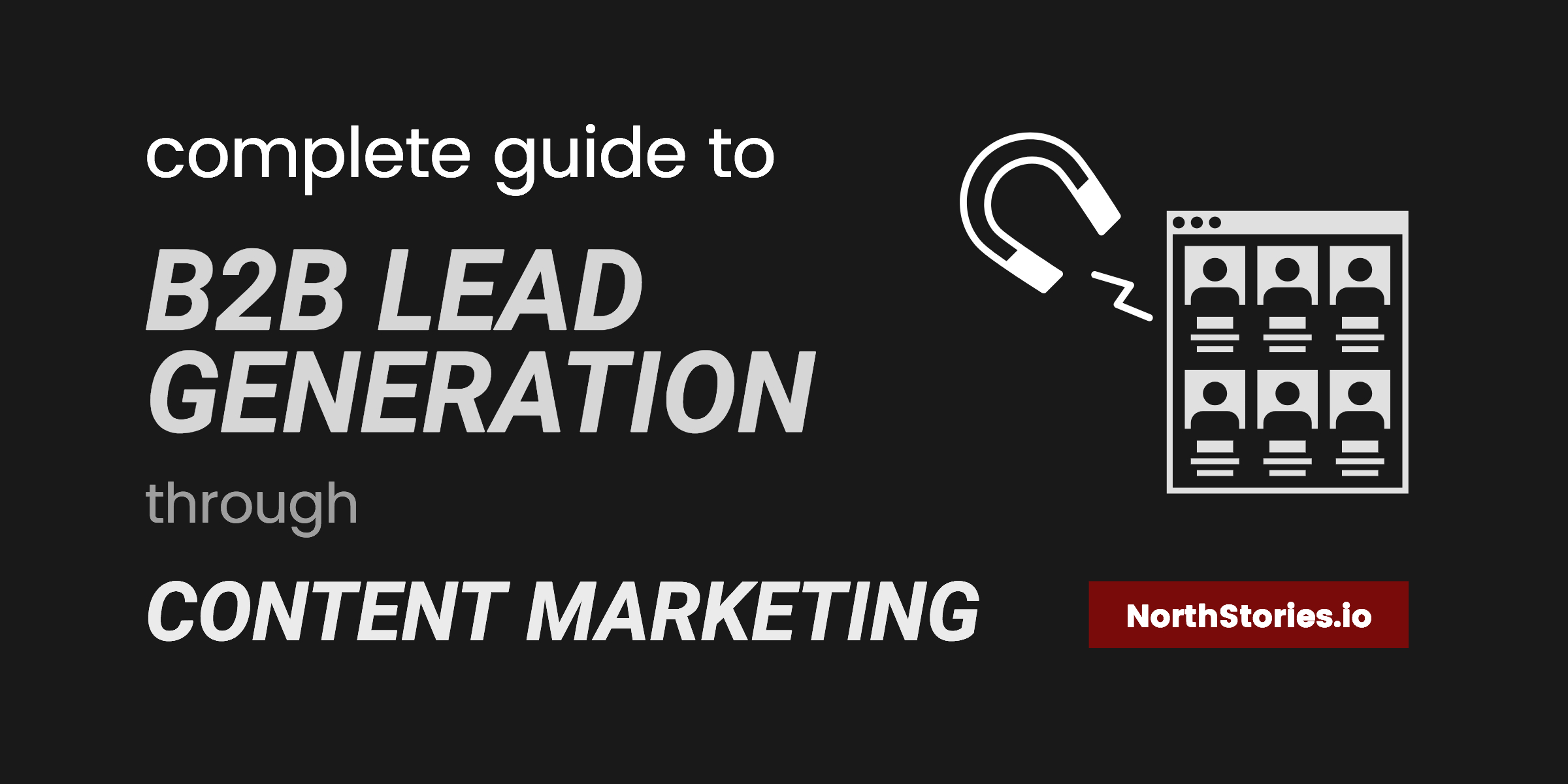 Complete Guide to B2B Lead Generation Through Content Marketing