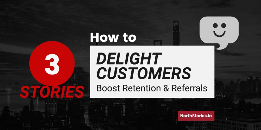 How to Delight Customers- Boost Retention and Referrals