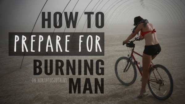 How To Prepare for Burning Man on northtosouth.us