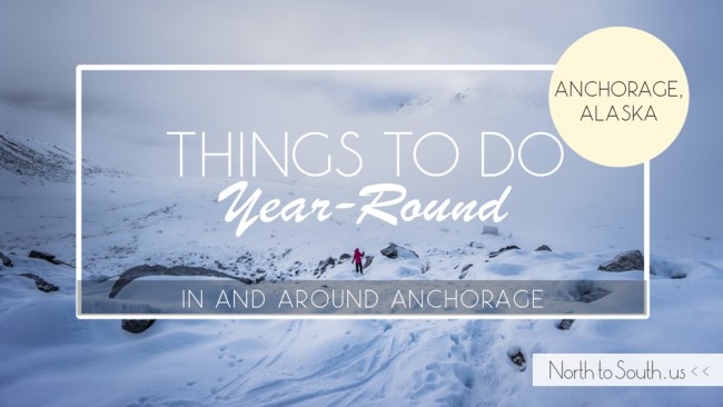 Things to Do Year-Round in Anchorage, Alaska on NorthToSouth.us