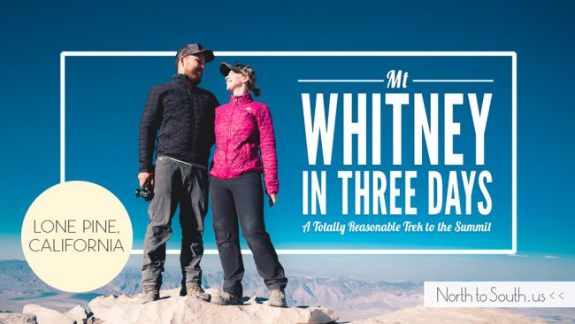Hiking Mt Whitney in 3 Days: A Totally Reasonable Trek to the Summit -- on northtosouth.us