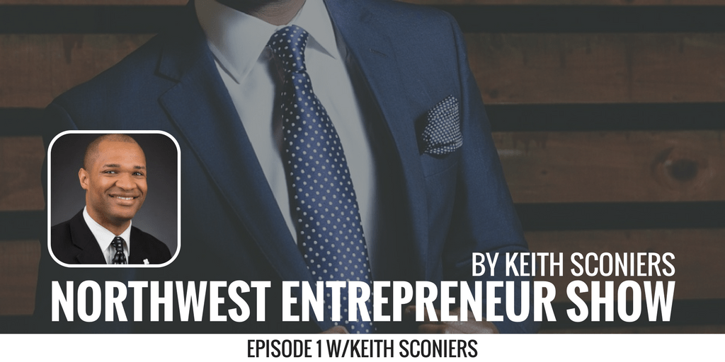 Keith Sconiers: Introduction to The Northwest Entrepreneur Show