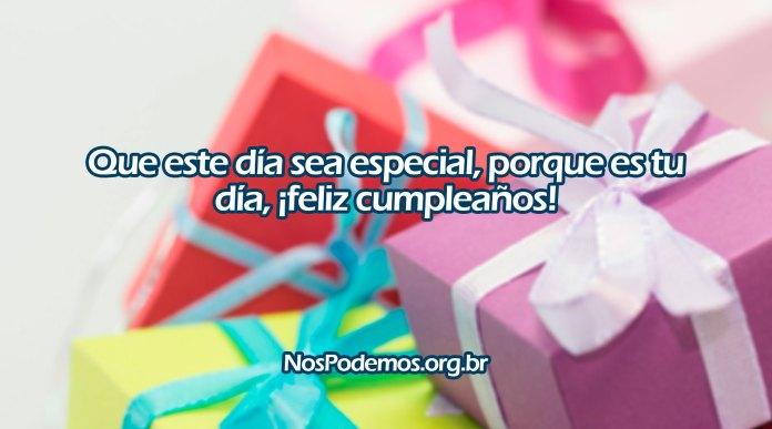 Que este día sea especial, porque es tu día, ¡feliz cumpleaños!