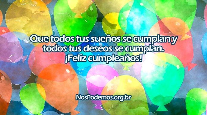 Que todos tus sueños se cumplan y todos tus deseos se cumplan. ¡Feliz cumpleaños!