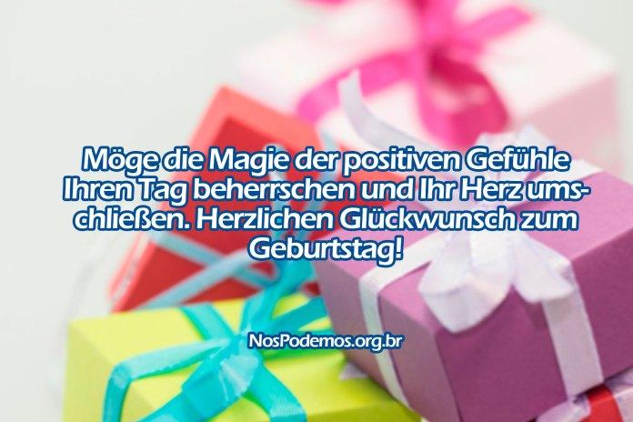 Möge die Magie der positiven Gefühle Ihren Tag beherrschen und Ihr Herz umschließen. Herzlichen Glückwunsch zum Geburtstag!