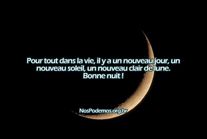Pour tout dans la vie, il y a un nouveau jour, un nouveau soleil, un nouveau clair de lune. Bonne nuit !