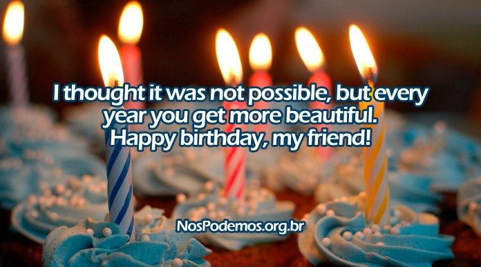 I thought it was not possible, but every year you get more beautiful. Happy birthday, my friend!