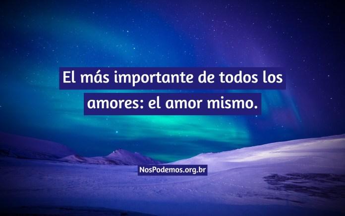 El más importante de todos los amores: el amor mismo.