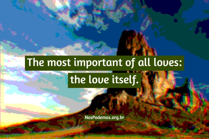 The most important of all loves: the love itself.