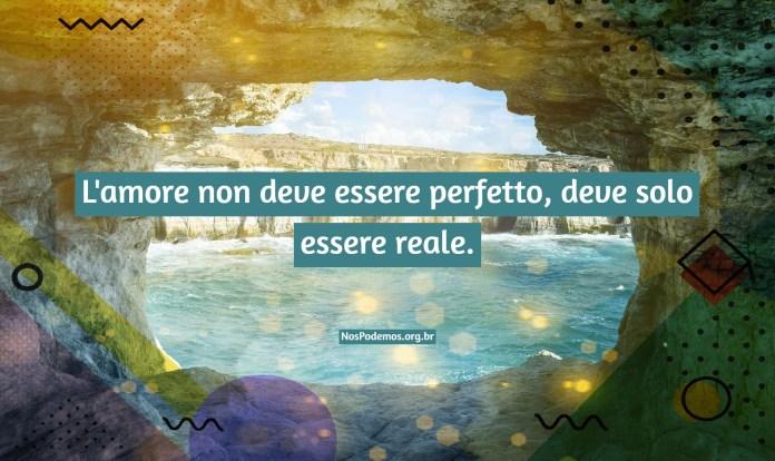 L'amore non deve essere perfetto, deve solo essere reale.