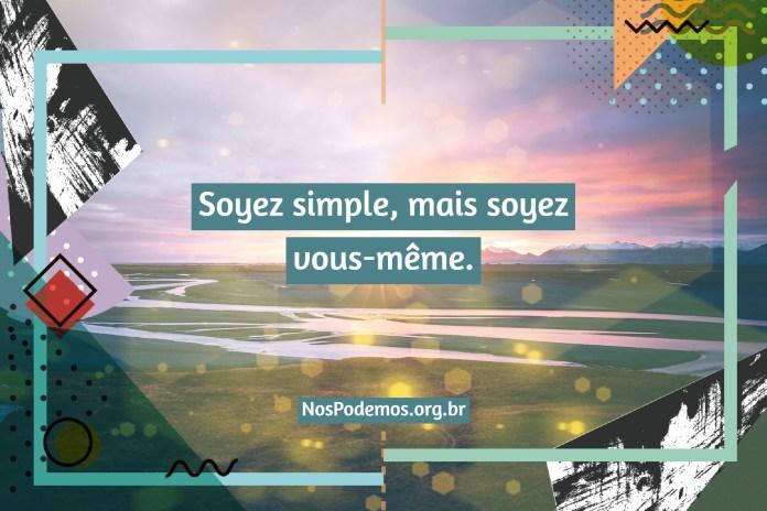 Soyez simple, mais soyez vous-même.