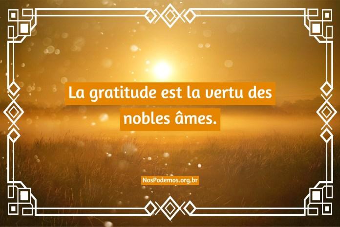 La gratitude est la vertu des nobles âmes.
