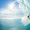 Surf And Feel You Life Be Changed Forever