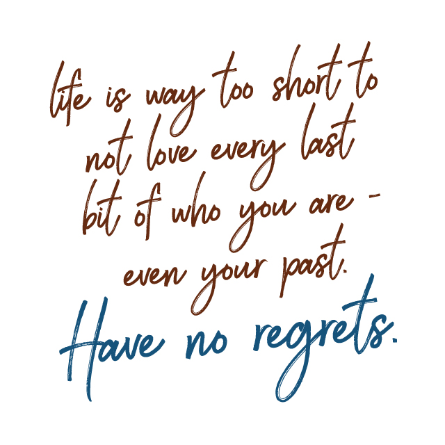 No Regrets - Life is Too Short | The Nostalgia Dairies Blog