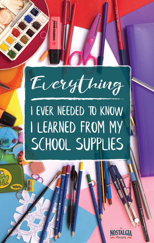 Everything I Ever Needed to Know I Learned From My School Supplies | The Nostalgia Diaries Blog