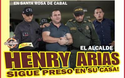 SANTA ROSA DE CABAL…EL ALCALDE HENRY ARIAS SIGUE PRESO EN SU CASA, A LA ESPERA DE UN JUICIO…
