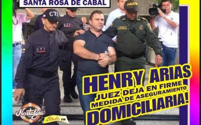 EN SANTA ROSA DE CABAL  HENRY ARIAS… RATIFICADA MEDIDA DE ASEGURAMIENTO DOMICILIARIA!