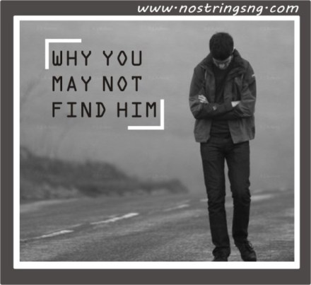 Why You May Not Find Him