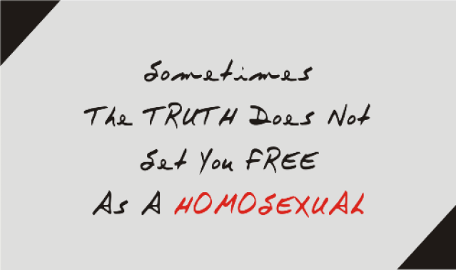 Sometime the truth does not set you free as a homosexual