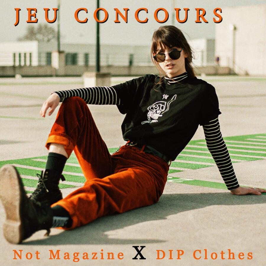 [CLÔTURÉ] Not Magazine x DIP Clothes