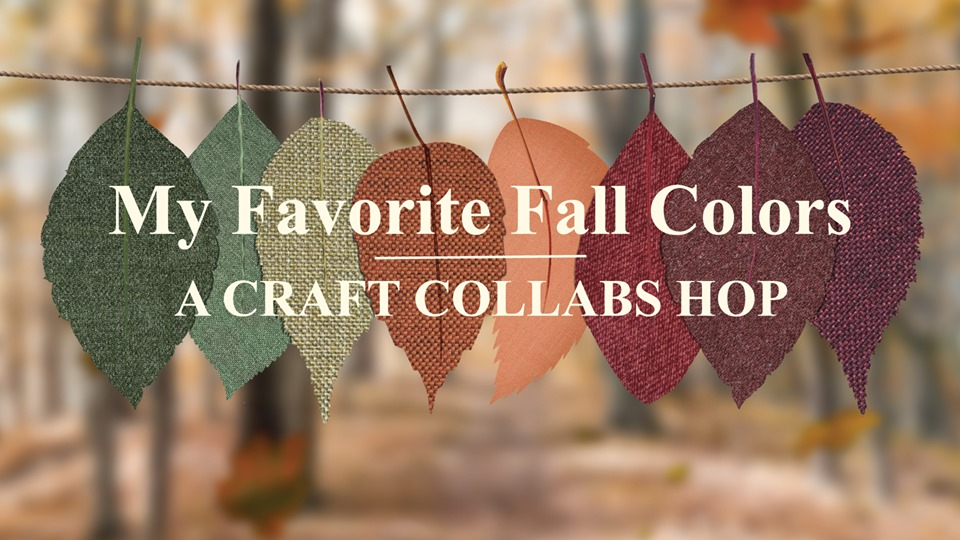 My Favorite Fall Colors | Craft Collabs Hop