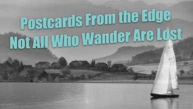 Postcards From the Edge - Not All Who Wander Are Lost