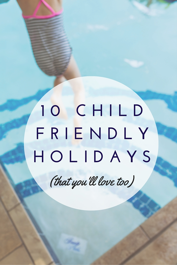 It's easy to find holidays that your kids will love - but holidays that you'll love as much as them? Not so easy! Family travel expert Alison Perry picks 10 of her top holidays for all the family.