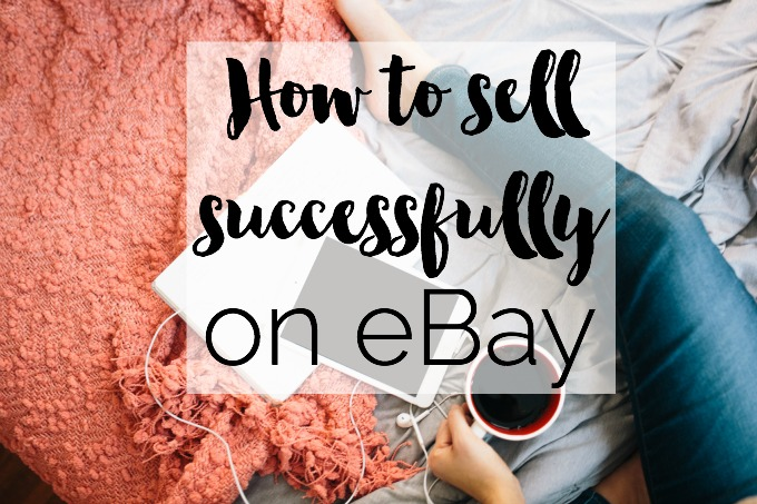How to sell successfully on eBay - top tips!