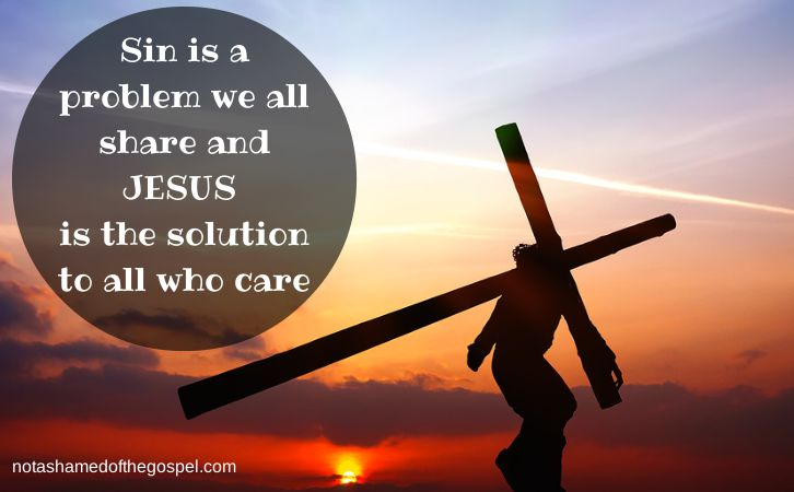 Sin is a problem we all share and Jesus is the solution to all who care