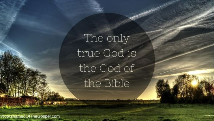 The only true God is the God of the Bible
