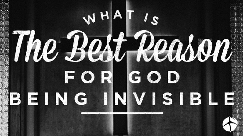 What is the best reason for God being invisible?