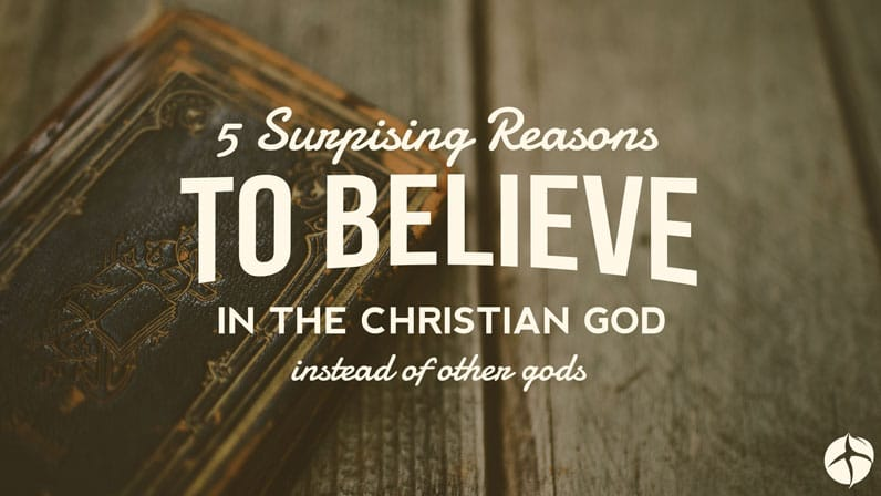 5 Surprising Reasons to Believe in the Christian God Instead of Other Gods