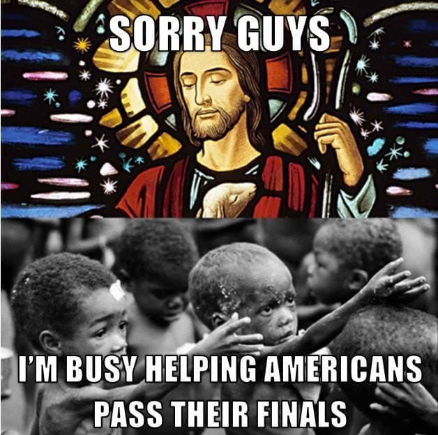 Sorry kids, God is busy helping Americans pass their final exams
