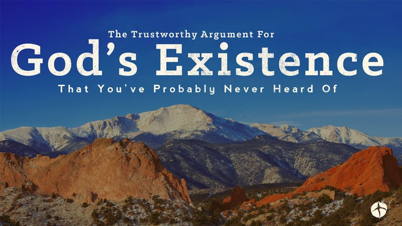 The Trustworthy Argument For God's Existence That You've Probably Never Heard Of