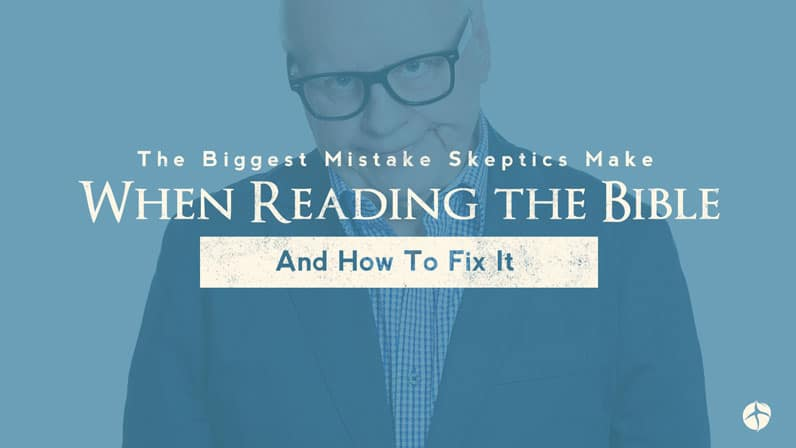 The Biggest Mistake Skeptics Make When Reading the Bible and How to Fix It