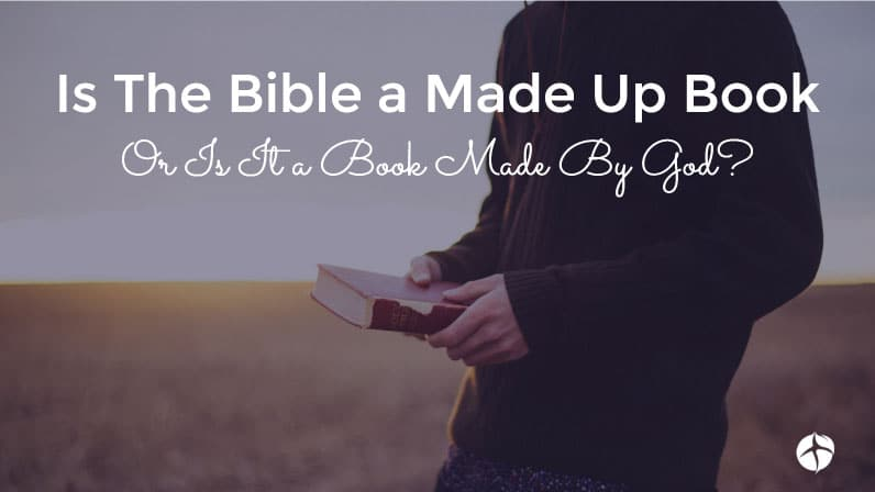 is the bible a made up book or a book made by God