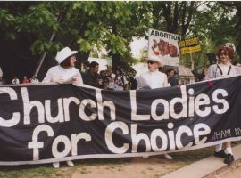 Church Ladies for Choice: Queer Responses to Anti-Abortion Politics in the 1990s