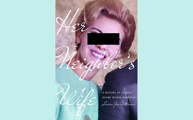 Her Neighbor's Wife: A History of Lesbian Desire within Marriage